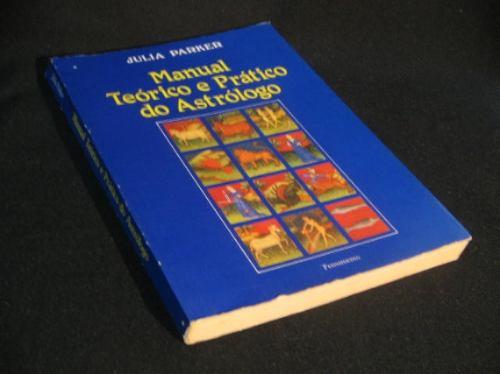 Livro Teórico E Prático Do Astrólogo - Parker, Julia.