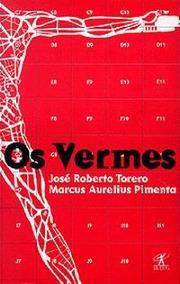 Os Vermes - José Roberto Torero & Marcus Aurelius Pimenta