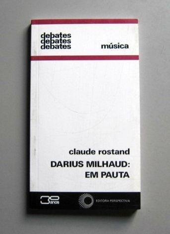 Darius Milhaud: Em Pauta - Claude Rostand