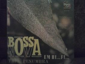Lp Trio Penumbra - Bossa Nova Em Hi.. Fi...