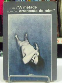 Livro - A Metade Arrancada De Mim - Izaías Almada