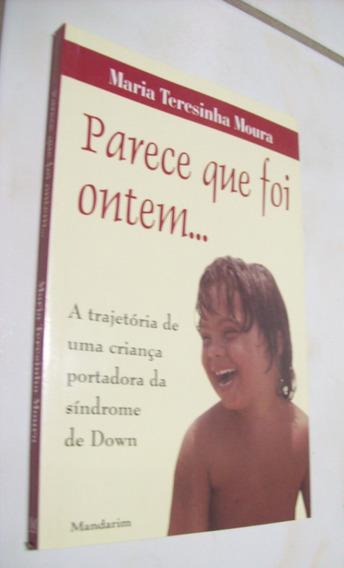 Livro: Parece Que Foi Ontem - Síndrome De Down - Maria Moura