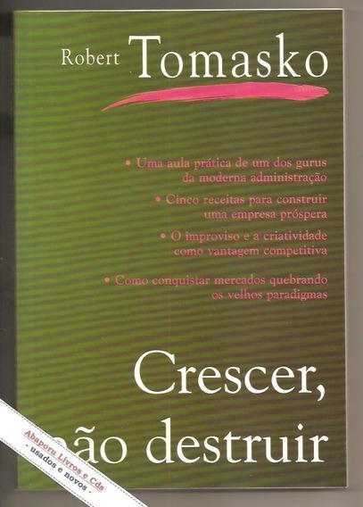 Livro Crescer, Não Destruir - Robert Tomasko