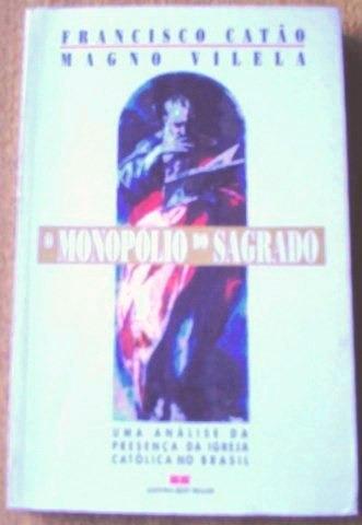 O Monopólio Do Sagrado, De Francisco Catão E Magno Vilela