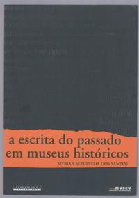 A Escrita Do Passado Em Museus Históricos - Myrian S. Santos