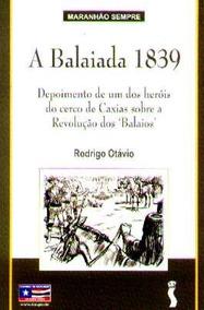 A Balaiada 1839 Depoimento De Um Dos Heróis Rodrigo Otávio