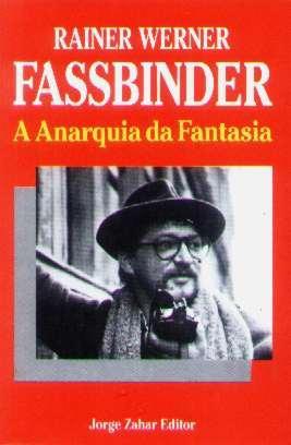 Rainer Werner Fassbinder - A Anarquia Da Fantasia - 1988
