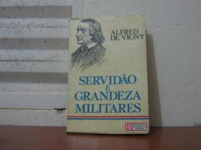 Servidão E Grandesa Militares - Alfred De Vigny