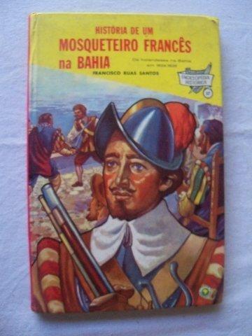 * Livro Historia De Um Mosqueteiro Frances Na Bahia