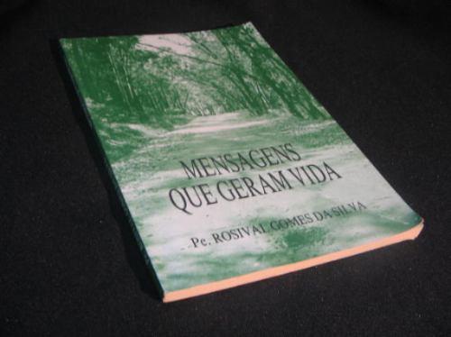 Mensagens Que Geram Vida - Silva, Pe. Rosival Gomes.