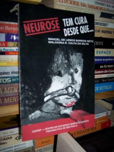Neurose Tem Cura Desde Que... - Manoel De Lemos Barros Neto