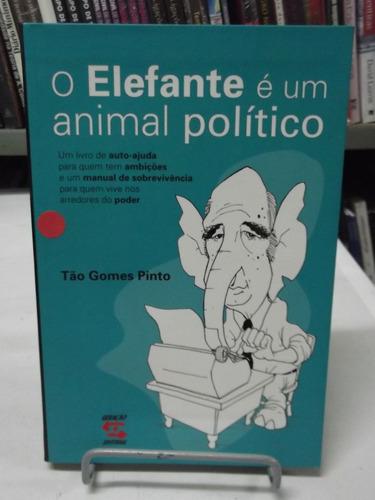 Livro O Elefante É Um Animal Político  Tão Gomes Pinto