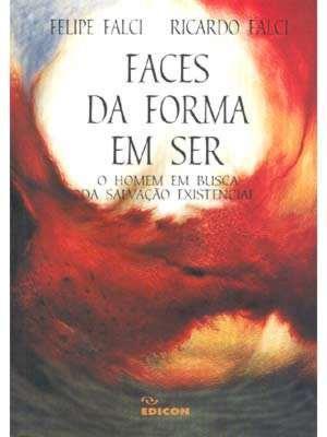 Faces Da Forma Em Ser - Salvação Existencial - F. & R. Falci