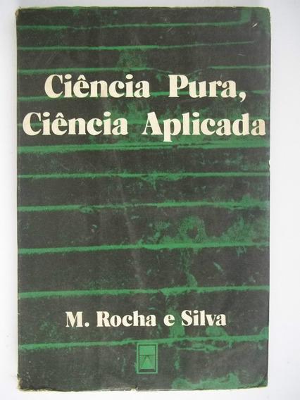 Ciência Pura, Ciência Aplicada - M. Rocha E Silva