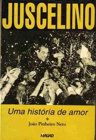 Juscelino - Uma Histório De Amor - Frete Grátis