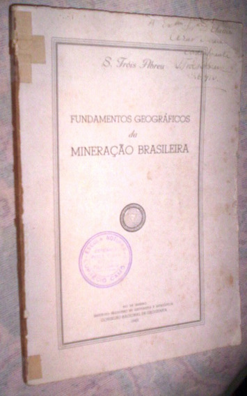 Fundamentos Geográficos Da Mineração Brasileira Fróis Abreu