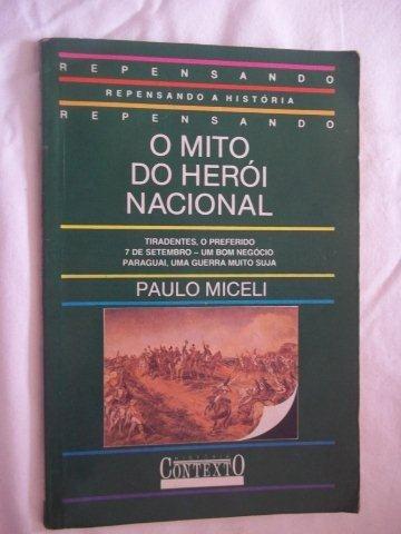 O Mito Do Herói Nacional ¿ Paulo Miceli