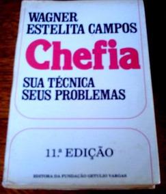 Chefia - Sua Técnica, Seus Problemas, De Wagner E. Campos