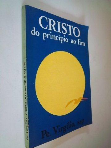 Cristo Do Rpincipio Ao Fim - Pe.virgilio, Ssp