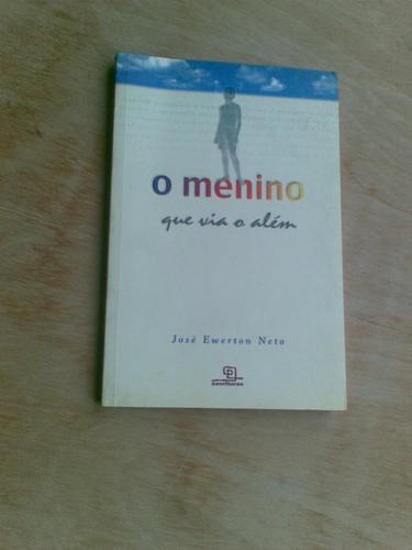 Livro - O Menino Que Via O Além - José Ewerton Neto - Autogr