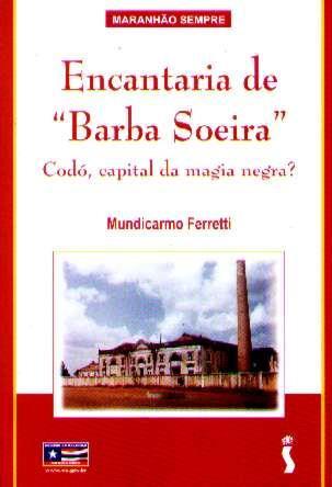 Encantaria De Barba Soeira - Codó, Capital Da Magia Negra?