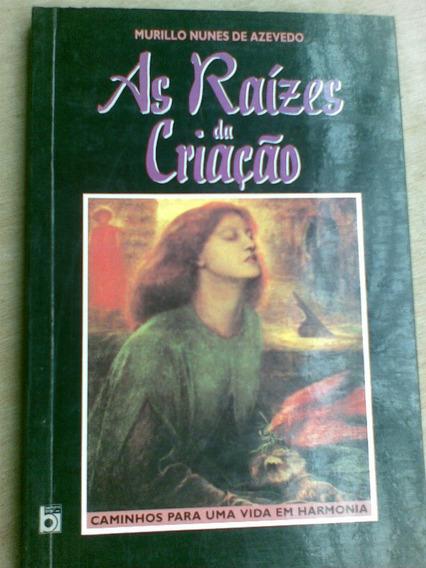Livro - As Raízes Da Criação - Murillo Nunes De Azevedo