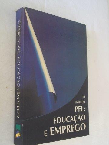 Livro Do Pfl - Educação E Emprego - Politica