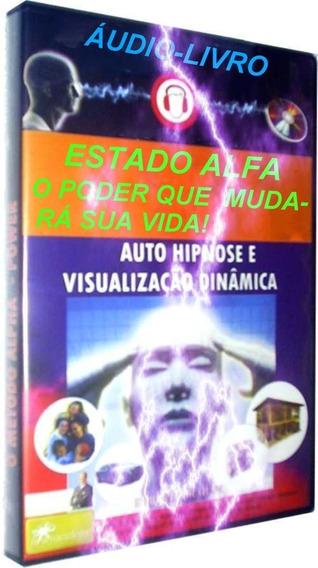 Estado Alfa - Auto-hipnose, O Poder Que Mudará Sua Vida!