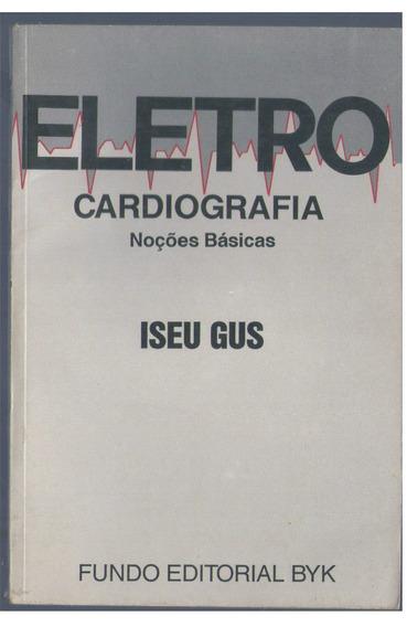 Eletro Cardiografia - Noções Básicas - Iseu Gus