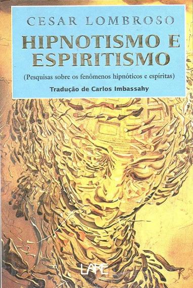 Hipnotismo E Espiritismo Fenômenos Hipnóticos Cesar Lombroso