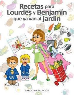 Libro Recetas Para Lourdes Y Benjamin Que Ya Van Al Jardin