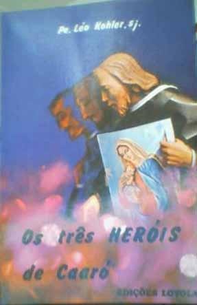 Livro - Os Três Heróis De Caaró - Léo Kohler
