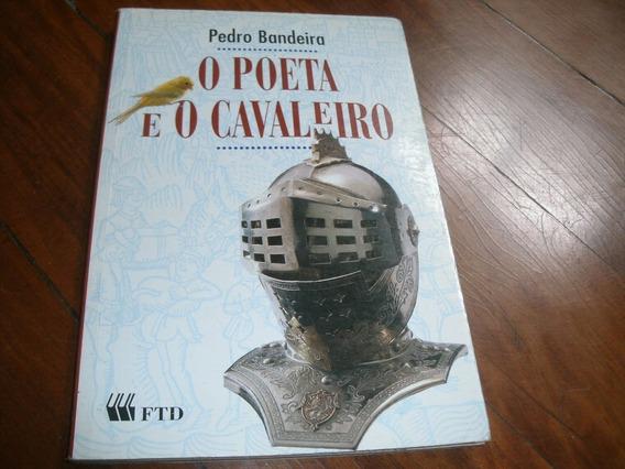 Livro O Poeta E O Cavaleiro Pedro Bandeira R.639