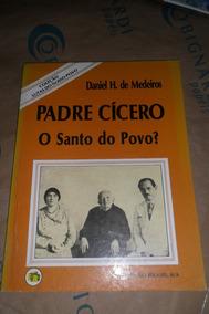 Padre Cícero O Santo Do Povo? Daniel H. De Medeiros