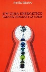 Um Guia Energético Para Os Chakras E As Cores Ambika Wauters