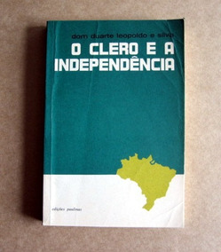O Clero E A Independência - Dom Duarte Leopoldo E Silva
