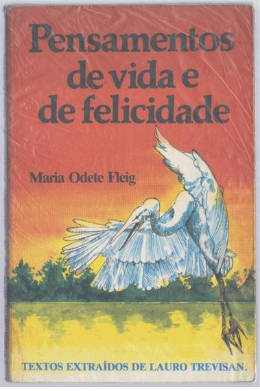 Pensamentos De Vida E Felicidade - Maria Odete Fleig