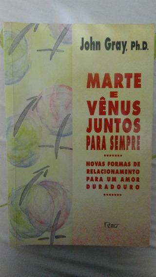 Livro Marte E Vênus Juntos Para Sempre - John Gray - Ph.d.