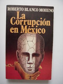 La Corrupción En México - Roberto Blanco Moheno 1979