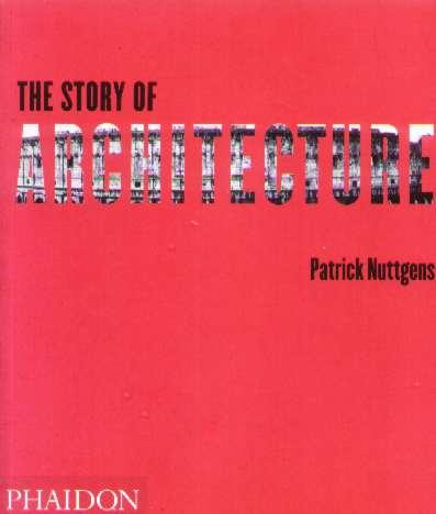 The Story Of Architecture - Patrick Nuttgens - Phaidon -2001