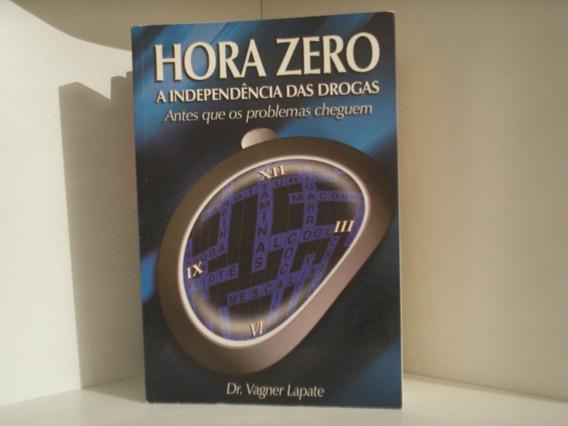 Hora Zero A Independência Das Drogas - Dr. Vagner Lapate