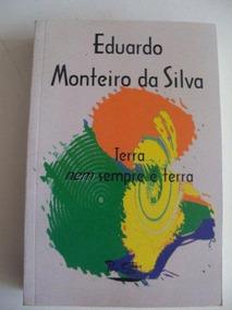 * Livro - Terra Nem Sempre É Terra - Eduardo Monteiro