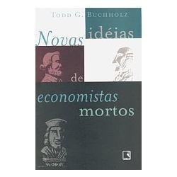 Novas Idéias De Economistas Mortos - Todd G. Buchholtz