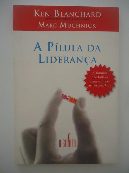 A Pílula Da Liderança - Ken Blanchard E Marc Muchnick