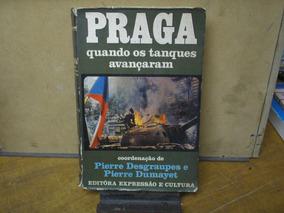 Praga Quando Os Tanques Avançam - Pierre Desgraupes