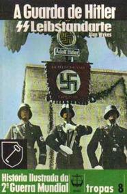 A Guarda De Hitler - Ss Leibstandarte - Alan Wykes