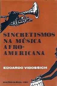 Livro: Sincretismos Na Música Afro-americana - Vidossich