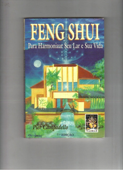 Feng Shui Para Harmonizar Seu Lar E Sua Vida Pier Campadelo