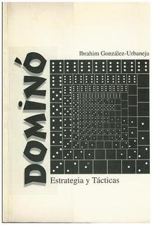 Dominó, Estrategia Y Tácticas De Ibrahim González- Urbaneja.