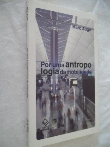 * Livro - Por Uma Antropologia Da Mobilidade - Marc Augé